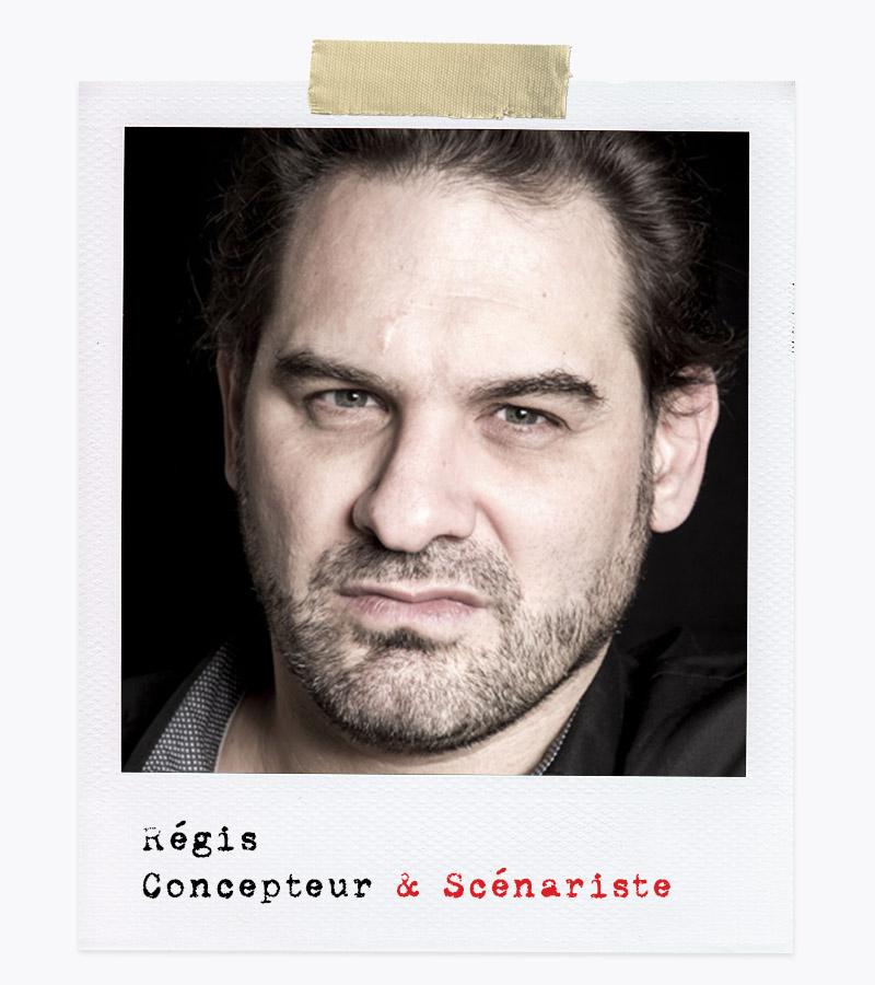 Les Affranchis - Régis, Concepteur & Scénariste